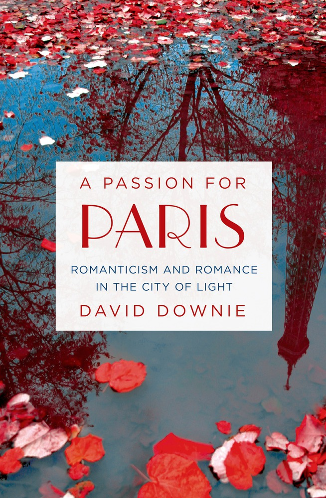 Paris, romance, Romanticism, A Passion for Paris, City of Light, Paris City of Light