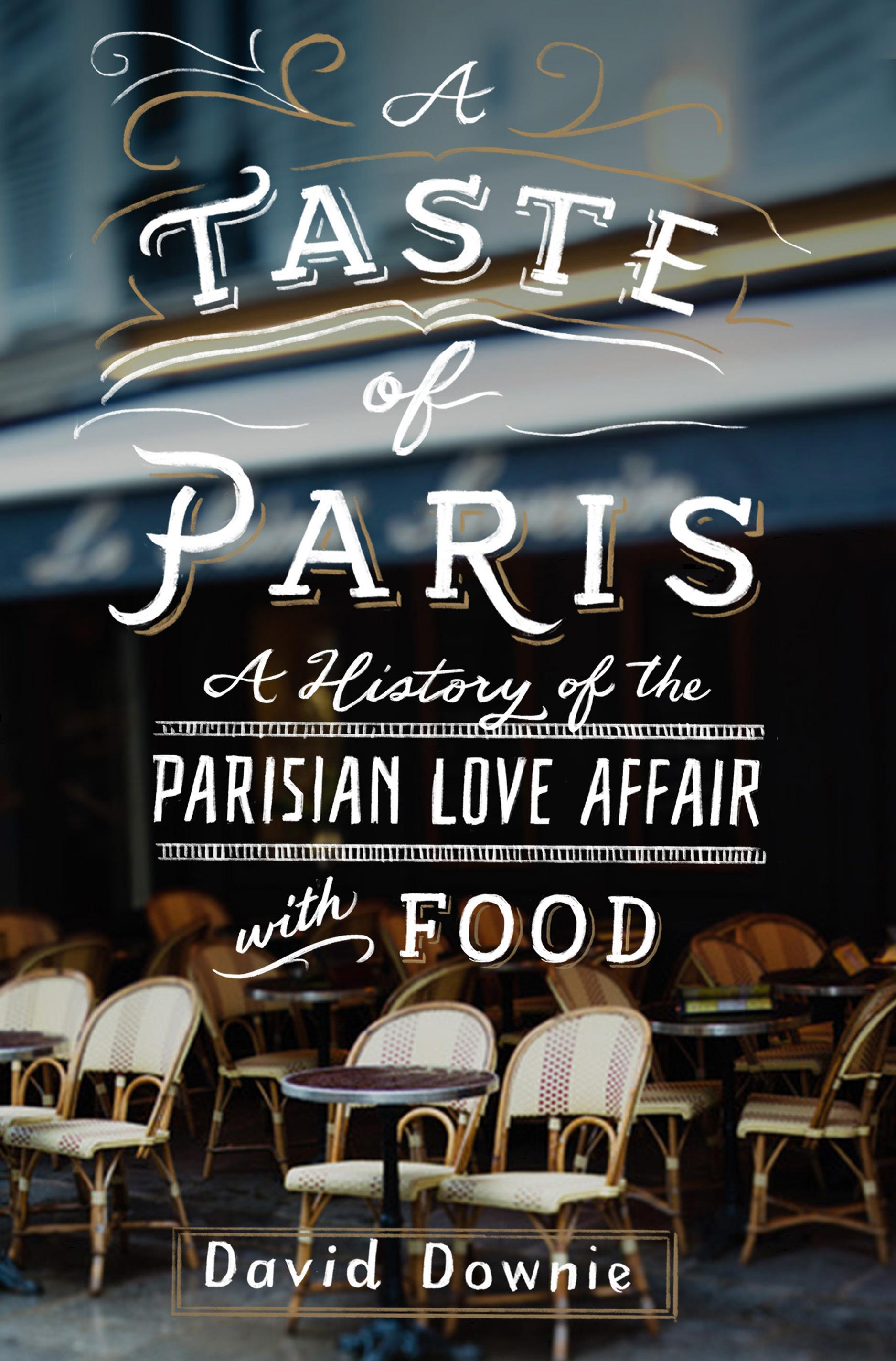Advance Praise For A Taste Of Paris: A History Of The Parisian Love Affair  With Food €�